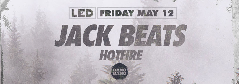 Jack Beats at Bang Bang – May 12th, 2017
