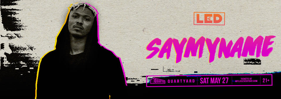 SAYMYNAME + Zeds Dead  at Quartyard – May 28th